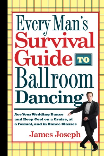 Every Man's Survival Guide to Ballroom Dancing: Ace Your Wedding Dance and KeepCool on a Cruise, at a Formal, and in Dance Classes (Learn Best Dance Steps)