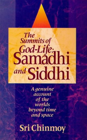 The Summits of God-Life: Samadhi and Siddhi : Liberation, Enlightenment, Nirvana and Realisation