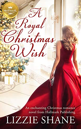 Christmas Wish.A Royal Christmas Wish An Enchanting Christmas Romance From Hallmark Publishing