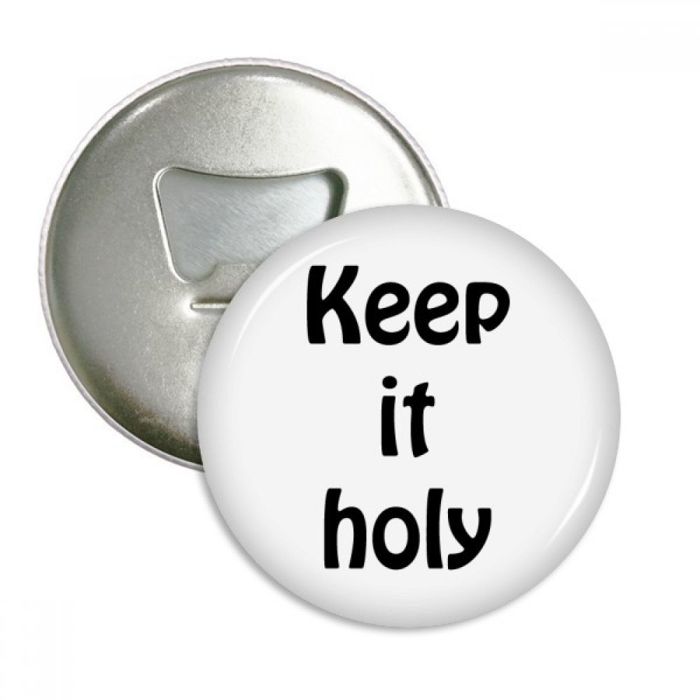 Keep It Holy Christian Quotes Round Bottle Opener Refrigerator Magnet Badge Button 3pcs Gift