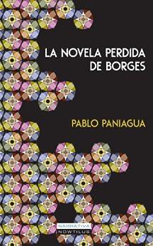 La novela perdida de Borges de [Paniagua, Pablo]