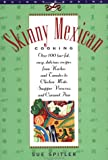 Skinny Mexican Cooking: Over 100 Low-Fat, Easy, Delicious Recipes From Nachos and Tamales to Chicken Mole, Snapper Vera Cruz, and Caramel Flan (The Popular Skinny Cookbook Series)