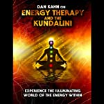 Energy Therapy and the Kundalini: Experience the Illuminating World of the Energy Within | Dan Kahn