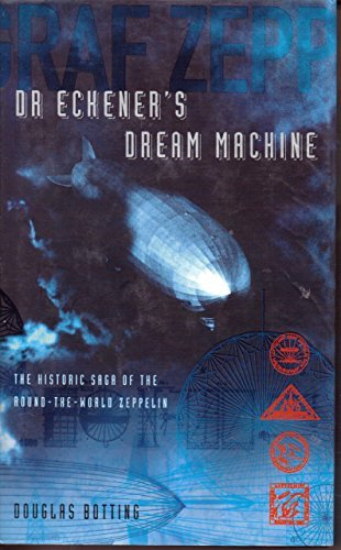 Download Dr Eckener's Dream Machine (The Extraordinary Story of the Zeppelin) by Douglas Botting (2001-08-01) pdf epub