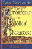 Edgar Cayce on the Reincarnation of Biblical Characters, Kevin J. Todeschi, 0876044623