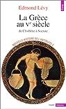 Nouvelle histoire de l'Antiquité. 2, La Grèce au Ve siècle par Lévy