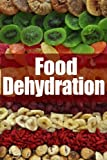 Food Dehydration - The Ultimate Recipe Guide