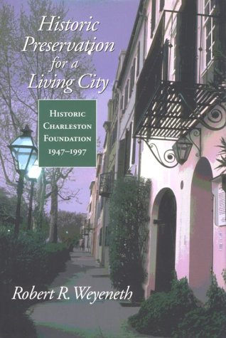 Historic Preservation for a Living City: Historic Charleston Foundation, 1947-1997 (Historians in Conversation)