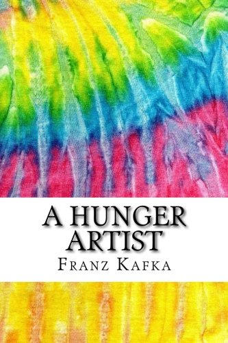 "franz kafka a hunger artist essay Information on hunger artist, a by franz kafka franz kafka's ""a hunger artist"" was first written in 1922 and published in a collection also all essays."