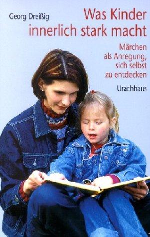 Was Kinder innerlich stark macht: Märchen als Anregung, sich selbst zu entdecken