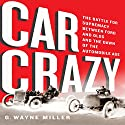 Car Crazy: The Battle for Supremacy Between Ford and Olds and the Dawn of the Automobile Age Audiobook by G. Wayne Miller Narrated by Don Hagen