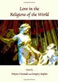Love in the Religions of the World, Wayne Cristaudo, 1443835048