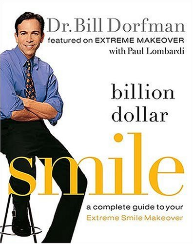 Billion Dollar Smile: A Complete Guide to Your Extreme Smile Makeover (Best Smile Makeover Dentist)