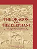 img - for The Dragon and the Elephant: Understanding the Development of Innovation Capacity in China and India: Summary of a Conference book / textbook / text book