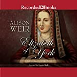 Elizabeth of York: A Tudor Queen and Her World | Alison Weir