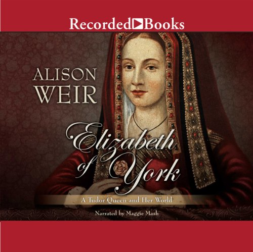 Elizabeth of York: A Tudor Queen and Her World cover