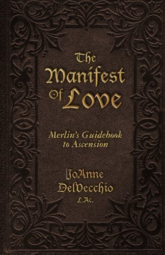 The Manifest Of Love: Merlin's Guidebook to Ascension by L.Ac., JoAnne DelVecchio (2013-10-31) PDF