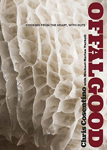 Offal Good: Cooking from the Heart, with Guts by Chris Cosentino, Michael Harlan Turkell