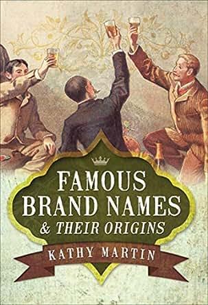 Famous Brand Names & Their Origins eBook: Kathy Martin