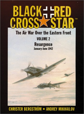 Black Cross / Red Star: The Air War Over The Eastern Front, Vol. 2 - Resurgence: January - June 1942