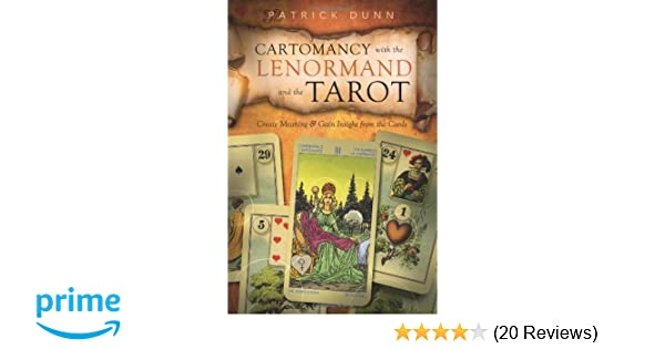 Cartomancy with the Lenormand and the Tarot: Create Meaning & Gain