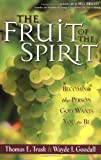 The Fruit of the Spirit, Thomas E. Trask and Wayde I. Goodall, 0310227879