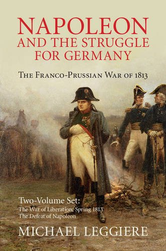 Napoleon and the Struggle for Germany 2 Volume Set: The Franco-Prussian War of 1813 (Cambridge Military Histories)