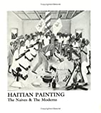 Haitian Painting : The Naives and the Moderns, Pataki, Eva, 0614130182