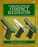 Complete Guide to Compact Handguns, Gene Gangarosa, 0883172038