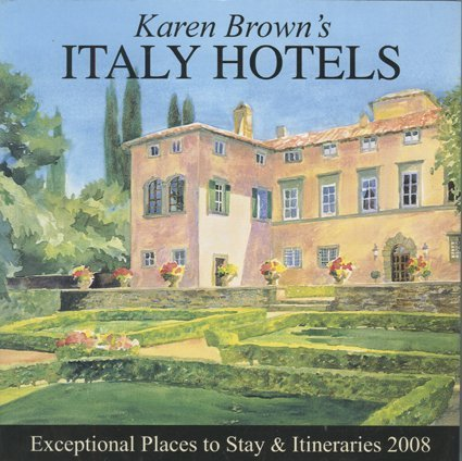 Karen Brown's Italy Hotels 2008: Exceptional Places to Stay and Itineraries...