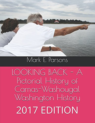 Read Online LOOKING BACK - A Pictorial History of Camas-Washougal Washington History ebook