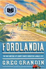 Fordlandia: The Rise and Fall of Henry Ford's Forgotten Jungle City Kindle Edition