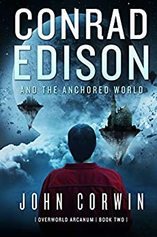 Conrad Edison and the Anchored World (Overworld Arcanum Book 2) by [Corwin, John]