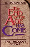 End of the Age Has Come, C. Marvin Pate and C. M. Pate, 0310383013