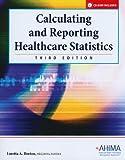 Calculating and Reporting Healthcare Statistics, Horton, Loretta A., 158426215X
