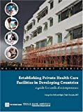 Establishing Private Health Care Facilities in Developing Countries, Seung-Hee Nah and Egbe Osifo-Dawodu, 0821369474