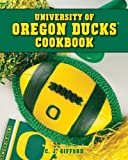 img - for University of Oregon Ducks Cookbook by Gifford, Carol (October 1, 2012) Spiral-bound book / textbook / text book