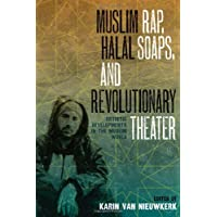 Muslim Rap, Halal Soaps, and Revolutionary Theater: Artistic