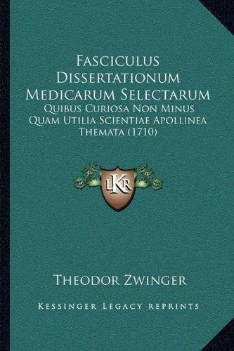 Fasciculus Dissertationum Medicarum Selectarum: Quibus Curiosa Non Minus Quam Utilia Scientiae Apollinea Themata (1710) (Latin Edition)