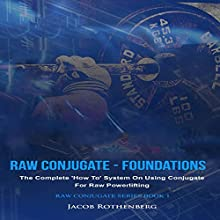 Raw Conjugate - Foundations: The Complete How to System on Using Conjugate for Raw Powerlifting - Raw Conjugate Series, Volume 1 Audiobook by Jacob Rothenberg Narrated by Bruno Belmar