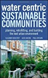 Water Centric Sustainable Communities Planning, Retrofitting and Building the Next Urban Environment by Novotny, Vladimir, Ahern, Jack, Brown, Paul [Wiley,2010] (Hardcover)