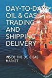 oil trading - DAY-TO-DAY OIL & GAS TRADING AND SHIPPING DELIVERY: INSIDE THE OIL & GAS MARKET