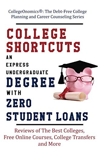College Shortcuts: An Express Undergraduate Degree with Zero Student Loans: Reviews of The Best Colleges, Free Online Courses, College Transfers and ... Planning and Career Counseling Series) (Best College For Distance Education)