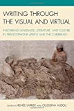 img - for Writing through the Visual and Virtual: Inscribing Language, Literature, and Culture in Francophone Africa and the Caribbean (After the Empire: The Francophone World and Postcolonial France) book / textbook / text book