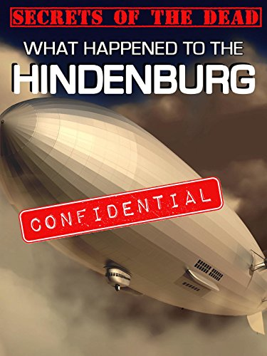 Secrets of the Dead: What Happened to the Hindenburg
