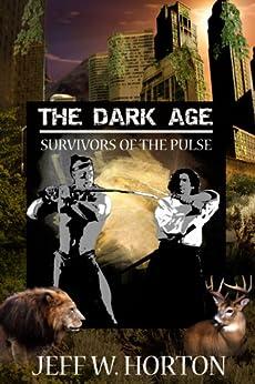 The Dark Age (Survivors of the Pulse Book 2) by [Horton, Jeff W.]