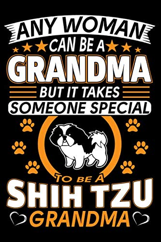 Any-Woman-Can-Be-A-Grandma-But-It-Takes-Someone-Special-To-Be-A-Shih-Tzu-Grandma-Shih-Tzu-Journal-Notebook-Best-Gifts-For-Shih-Tzu-Grandma-And-Who–Blank-Lined-Ruled-Journal-6×9-100-Pages