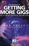 The Business of Getting More Gigs As a Professional Musician, Bob Popyk, 0634058428