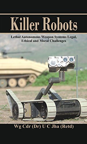 Killer Robots: Lethal Autonomous Weapon Systems Legal, Ethical and Moral (Lethal System)