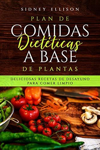 Plan de Comidas Dietéticas a Base de Plantas (Libro en Espanol/ Plant Based Diet Meal Plan Spanish Version): Deliciosas Recetas de Desayuno Para Comer Limpio (Spanish Edition) by Sidney Ellison